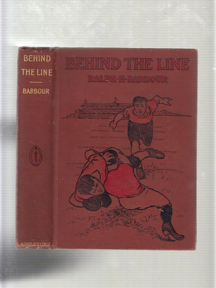Behind The Line: A Story of College Life and Football. RALPH HENRY BARBOUR.