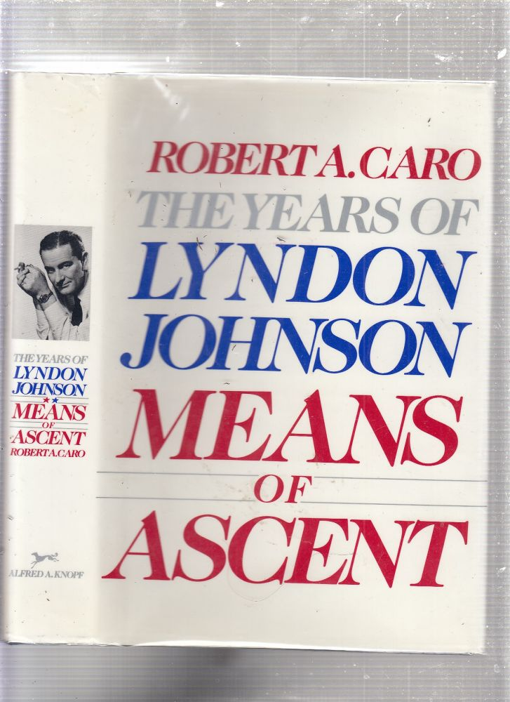 Means of Ascent: The Years of Lyndon Johnson. Robert A. Caro.