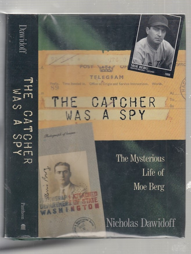 The Catcher Was a Spy: The Mysterious Life of Moe Berg. Nicholas Dawidoff.