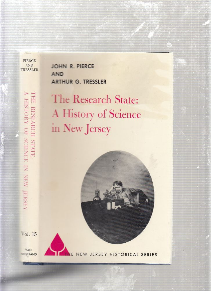 The Research State: A History of Science in New Jersey. John R. Pierce, Arthur G. Tressler.