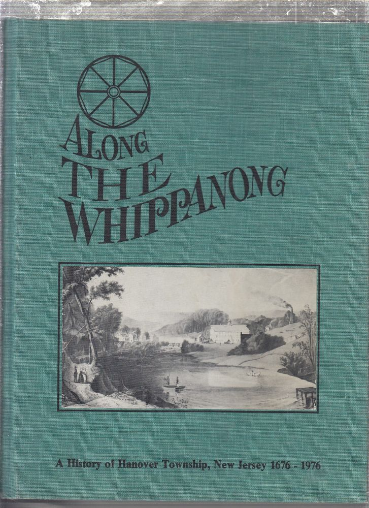 Along The Whippanong: A History of Hanover Township, New Jersey. Elizabeth R. Myrose, Claire B. Kitchell.