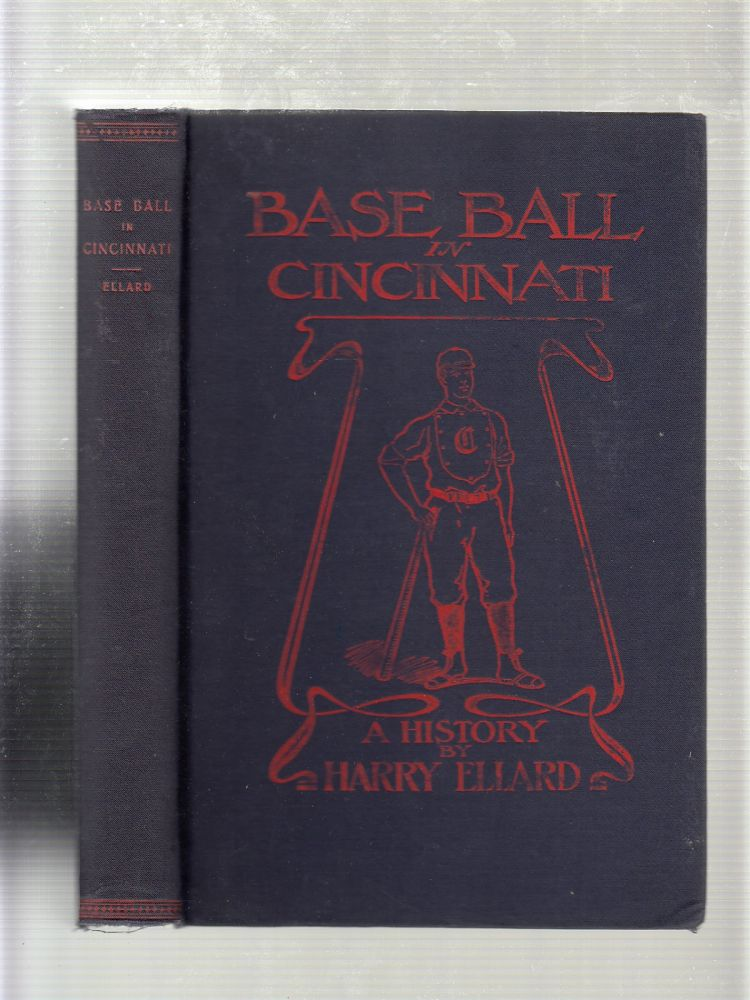 Base Ball In Cincinnati (1/500 copies only of the first edition). Harry Ellard.