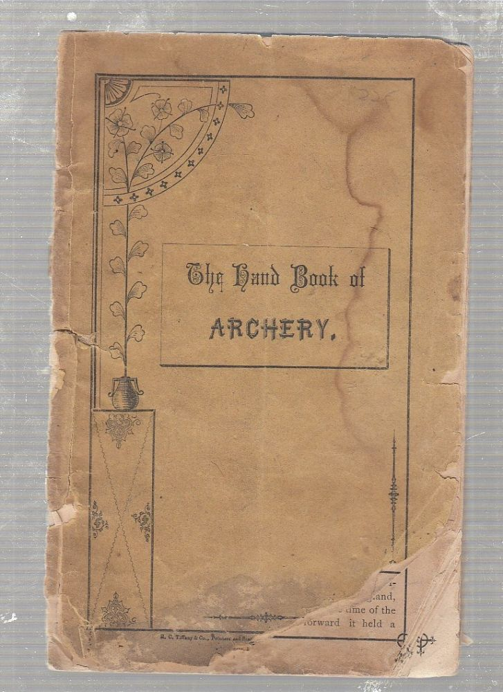 The Hand Book Of Archery; Containing A Short treatise Of All Rules and Instructions Necessary for the Advancement of the Archer in the Ancient and Noble Science of Shooting with the English Long Bow