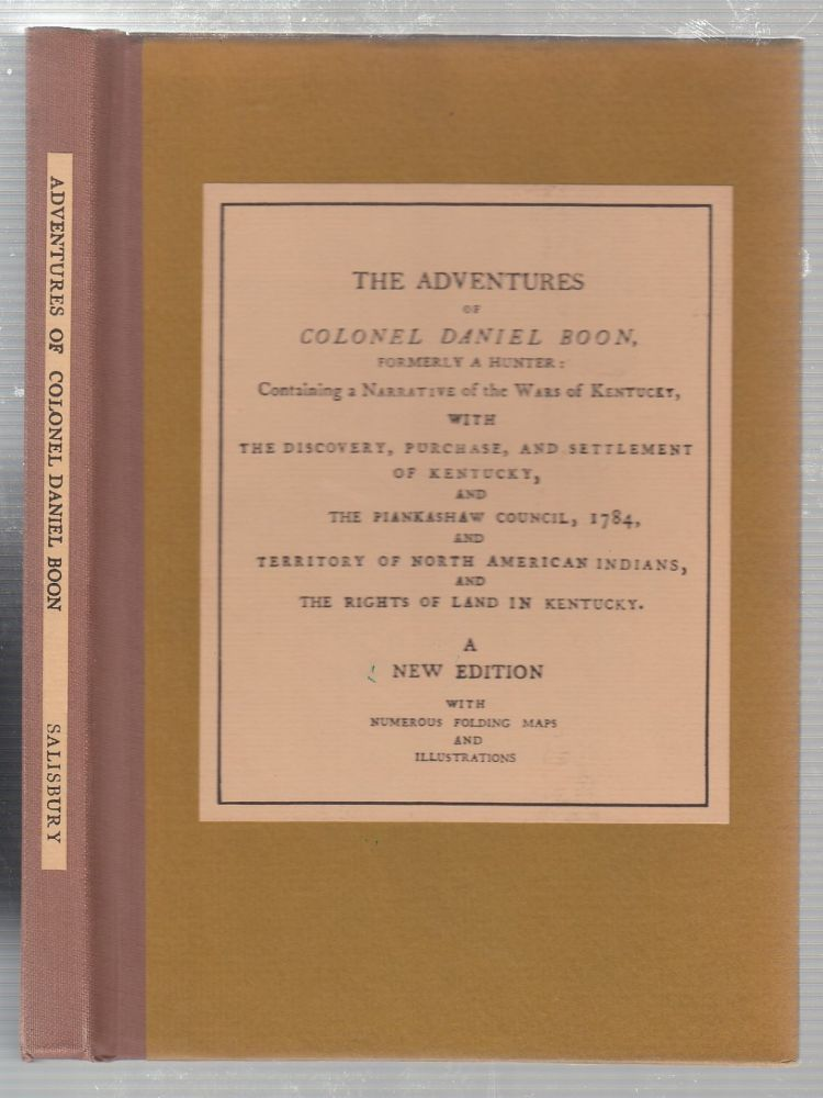 The Adventures of Colonel Daniel Boone, Formerly A Hunter Containing Narrative of the Wars of Kentucky with The Discovery, Purchase, Settlement of Kentucky, and The Piankashaw Council, 1784, and Territory of North American Indians, and The Rights of Land In Kentucky. A New Edition with Folding Maps and Illustrations. Corp. Alvin Salisbury.