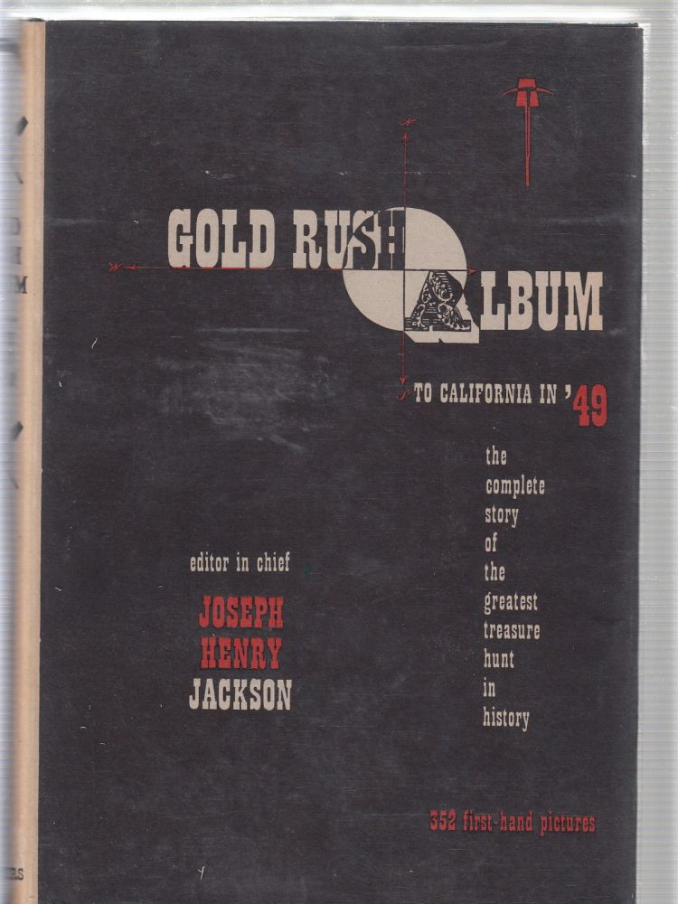 Gold Rush Album00To California In '49: The Complete Story of the Greatest Treasure Hunt in History. Joseph Henry Jackson.