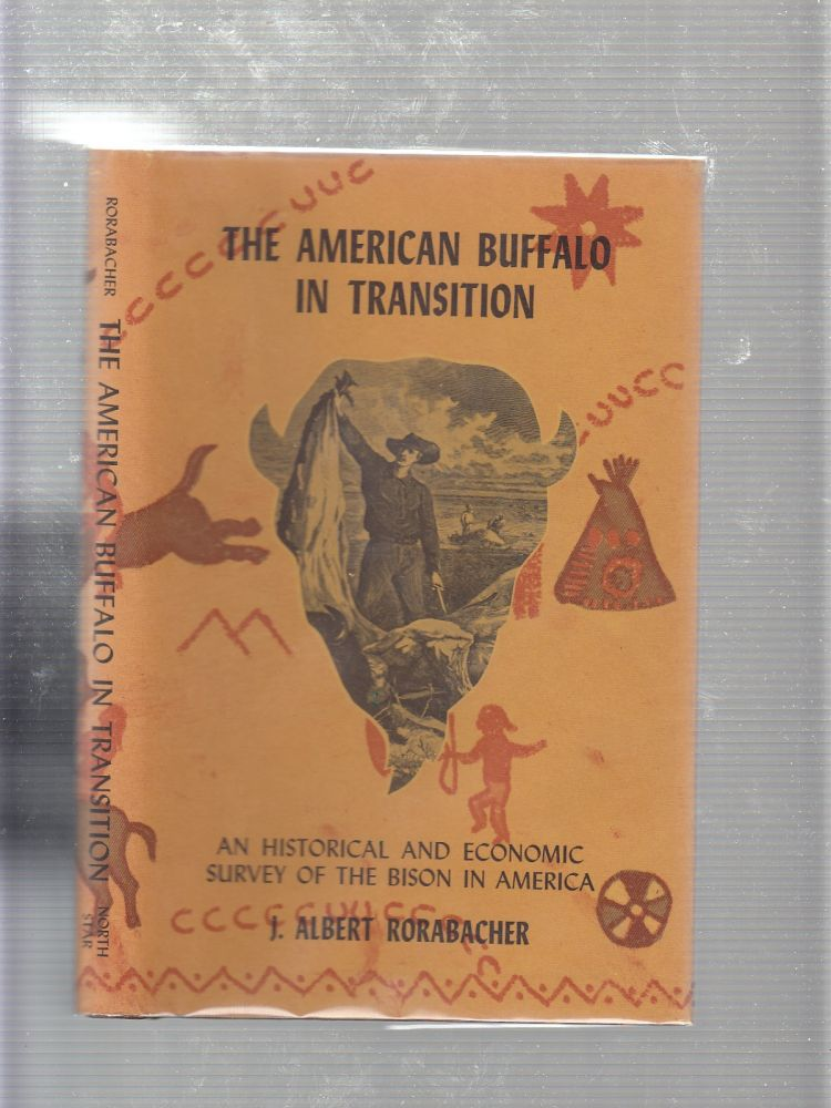 The American Buffalo In Transition: An Historical and Economic Survey of the Bison in America. J. Albert Rorabacher.