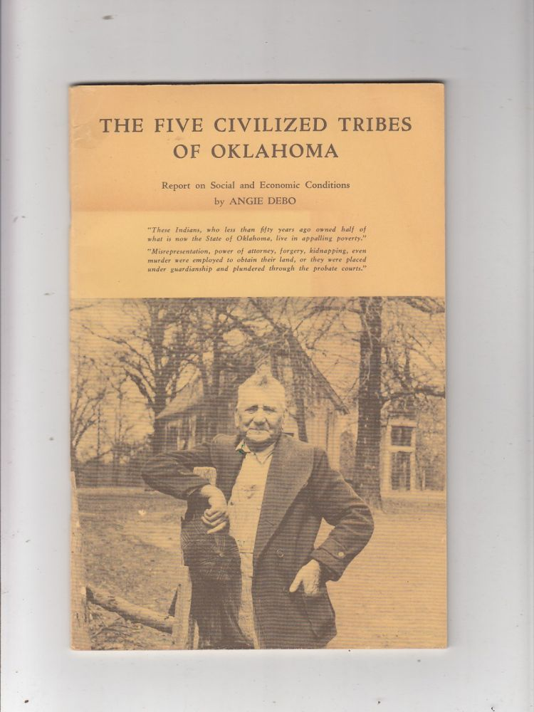 The Five Civilized Tribes Of Oklahoma: Report on Social and Economic Conditions. Angie Debo.