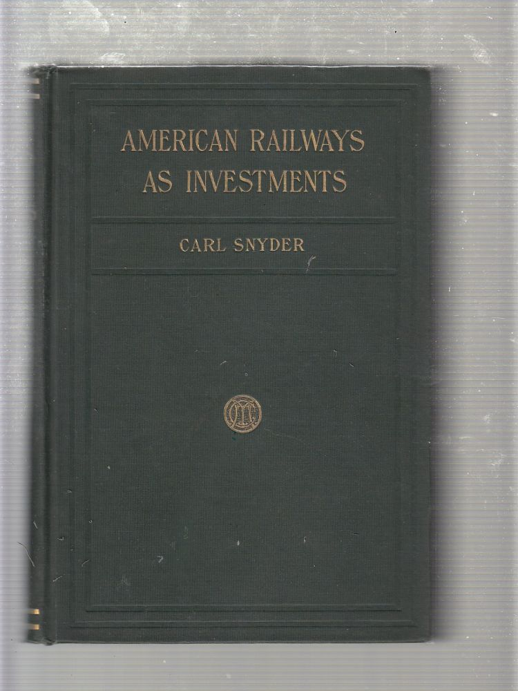 American Railways As Investments: A Detailed and Comparative Anaysis of All the Leading Railways, from the Investor's Point of View. Carl Snyder.