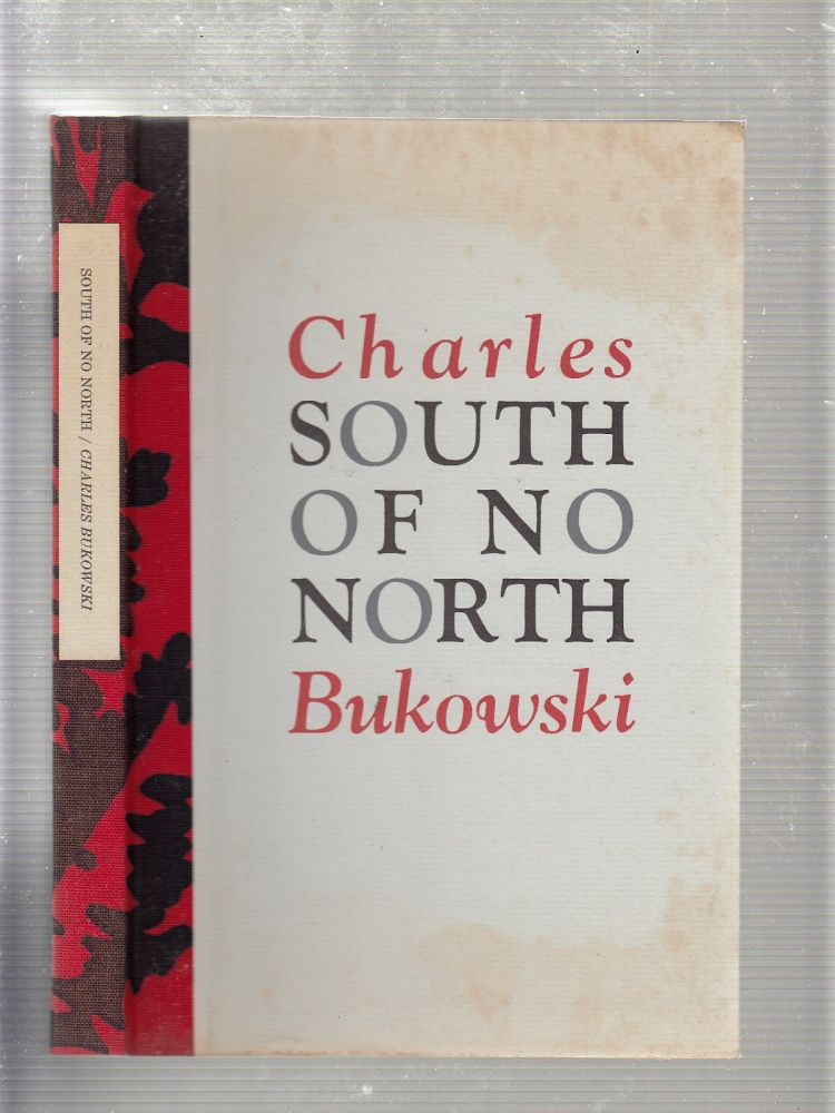 South of No North (signed, numbered edition). Charles Bukowski.