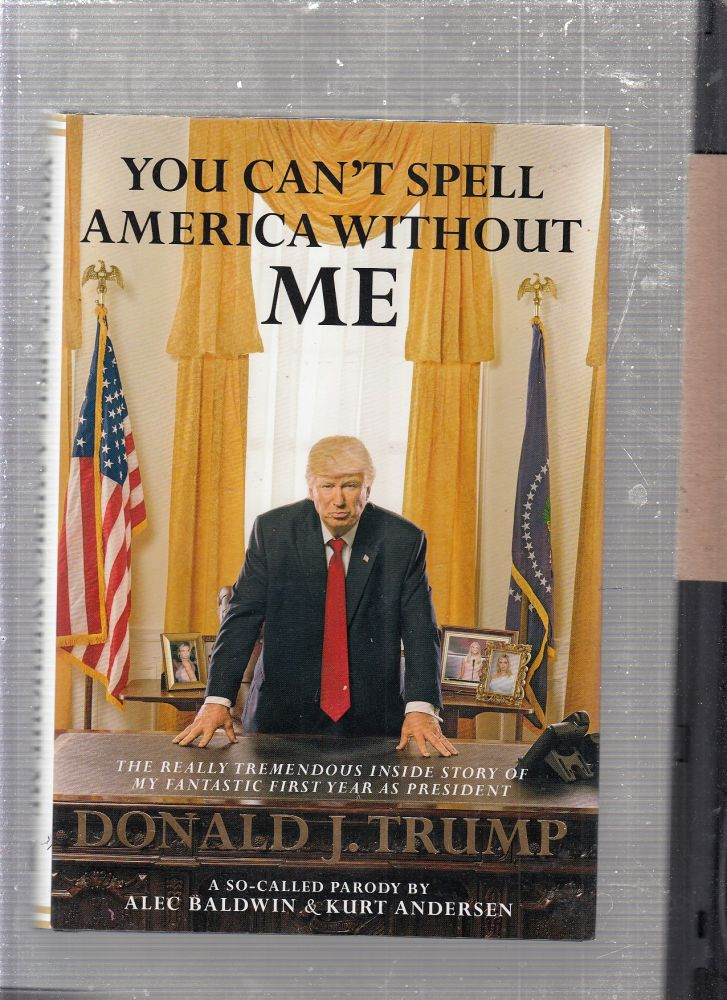 You Can't Spell America Without Me... (first edition SIGNED BY BALDWIN AND ANDERSON). Alec Baldwin, Kurt Anderson.