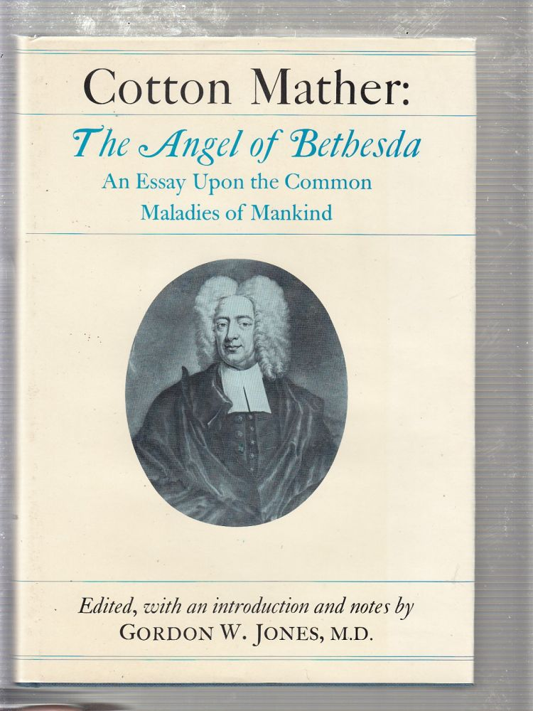 Angel of Bethesda: An Essay Upon The Common Maladies of Mankind. Cotton Mather, Gordon W. Jones.
