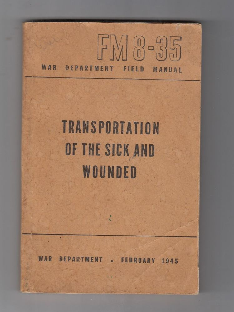 Transportation Of The Sick and Wounded: War Department Field Manual FM 8-35