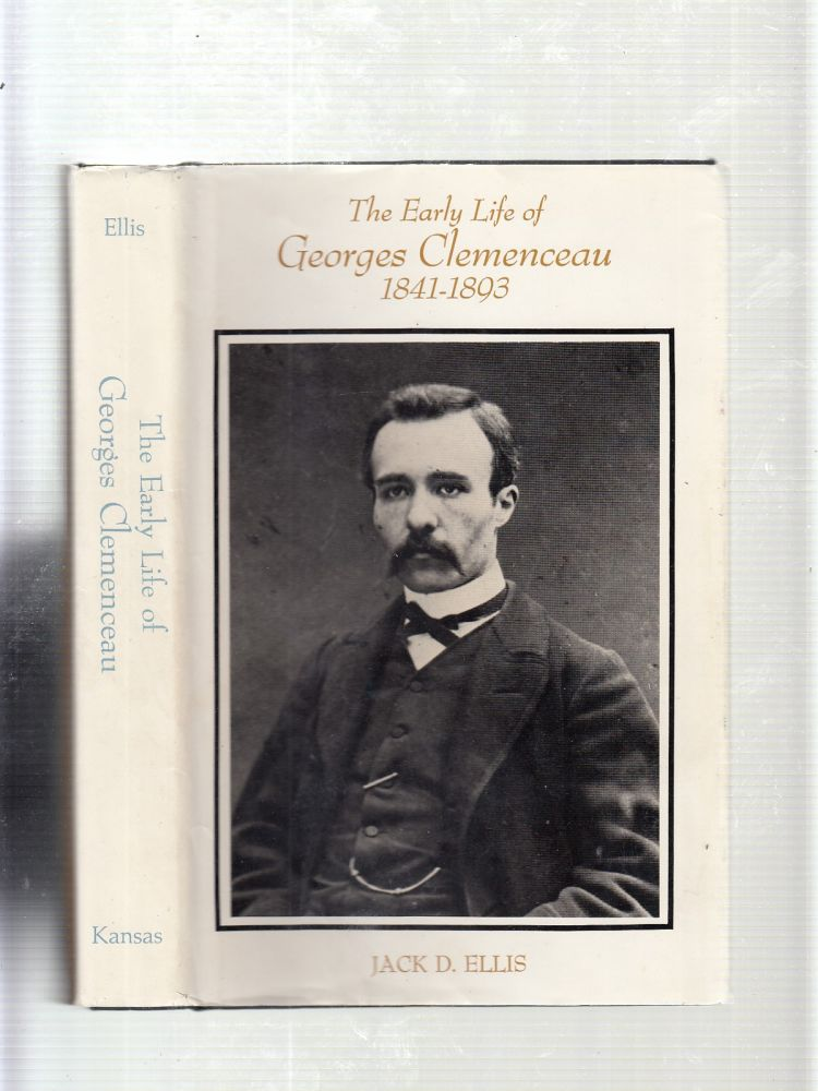 The Early Life of Georges Clemenceau, 1841-1893. Jack D. Ellis.