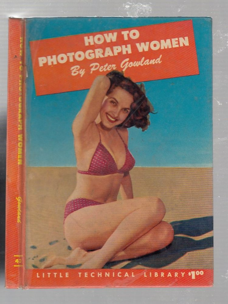 How To Photograph Women (Little Technical Library). Peter Gowland.