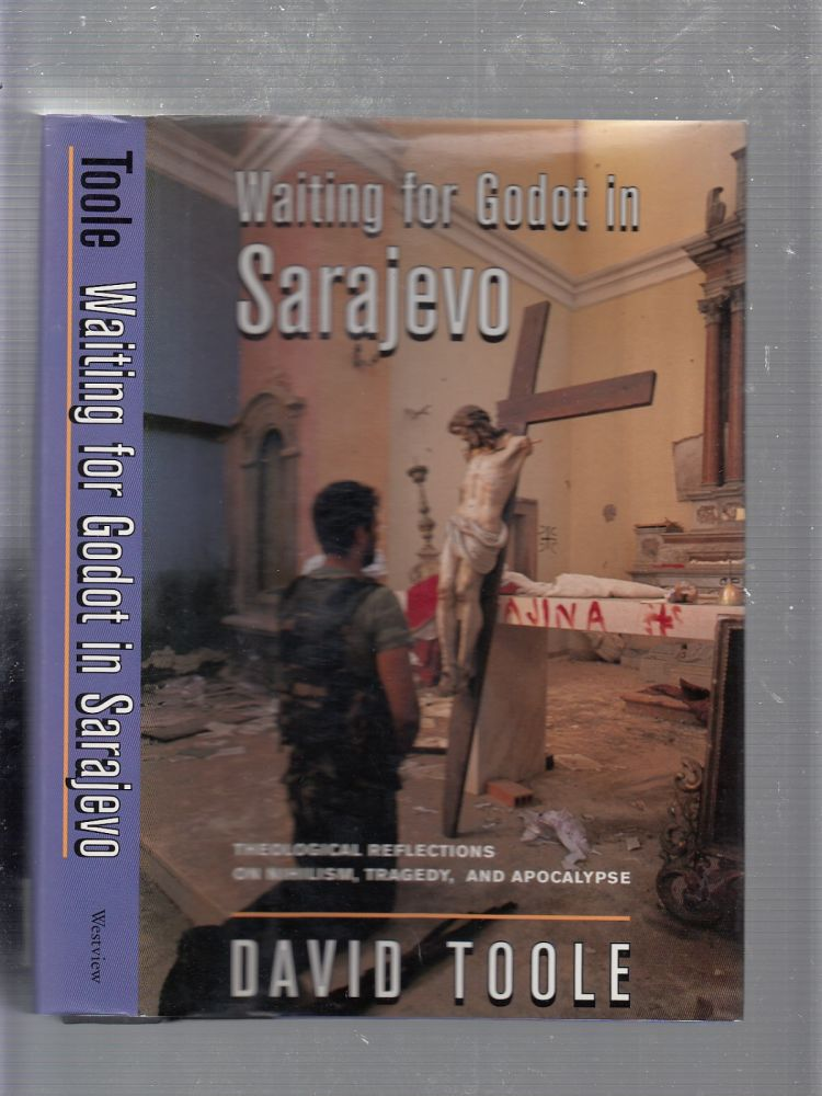 Waiting For Godot In Sarajevo: Theological Reflections On Nihilsim, Tragedy, And Apocalypse. David Toole.