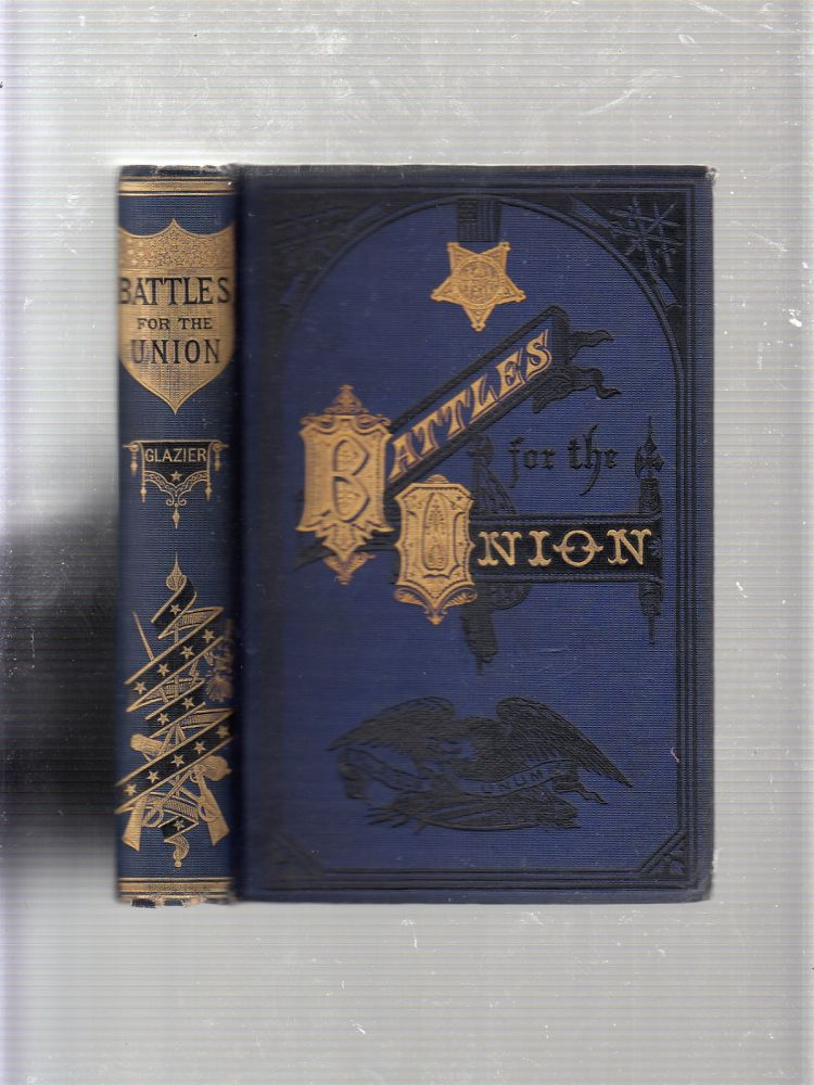 Battles for the Union...(inscribed by the author). Captain Willard Glazier.