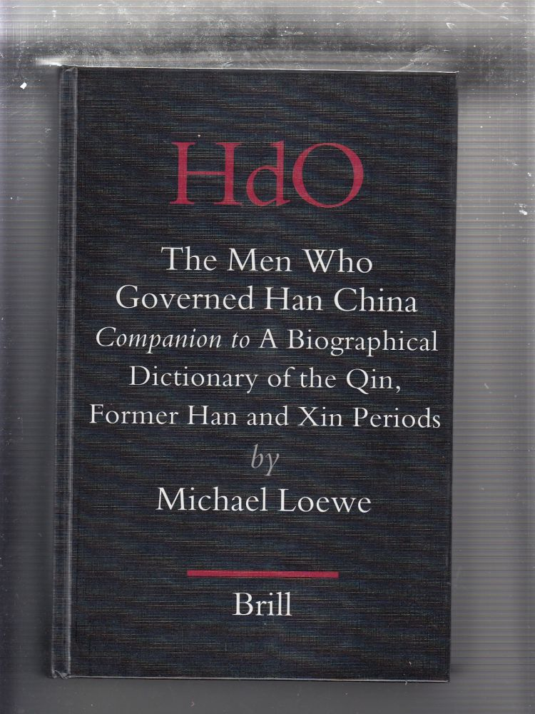 The Men Who Governed Han China Companion to a Biographical Dictionary of the Qin, Former Han and Xin Periods. Michael. Loewe.
