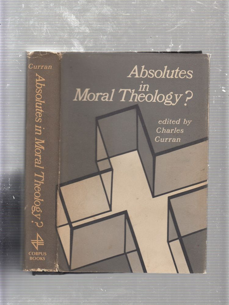 Absolutes In Moral Theology? Charles Curran.