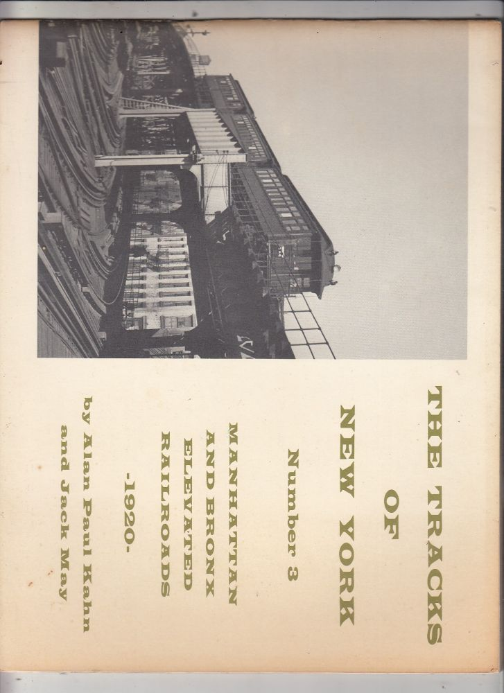 The Tracks Of New York Number 3: Manhattan and Bronx Elevated Railroads 1920. Alan Paul Kahn, Jack May.