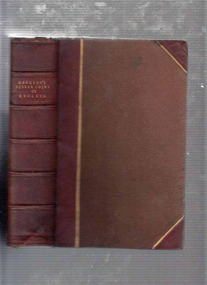 The Silver Coins of England (arranged and described with Remarks on British Money previous to the Saxon Dyanasties) [in fine binding]. Edward Hawkins.
