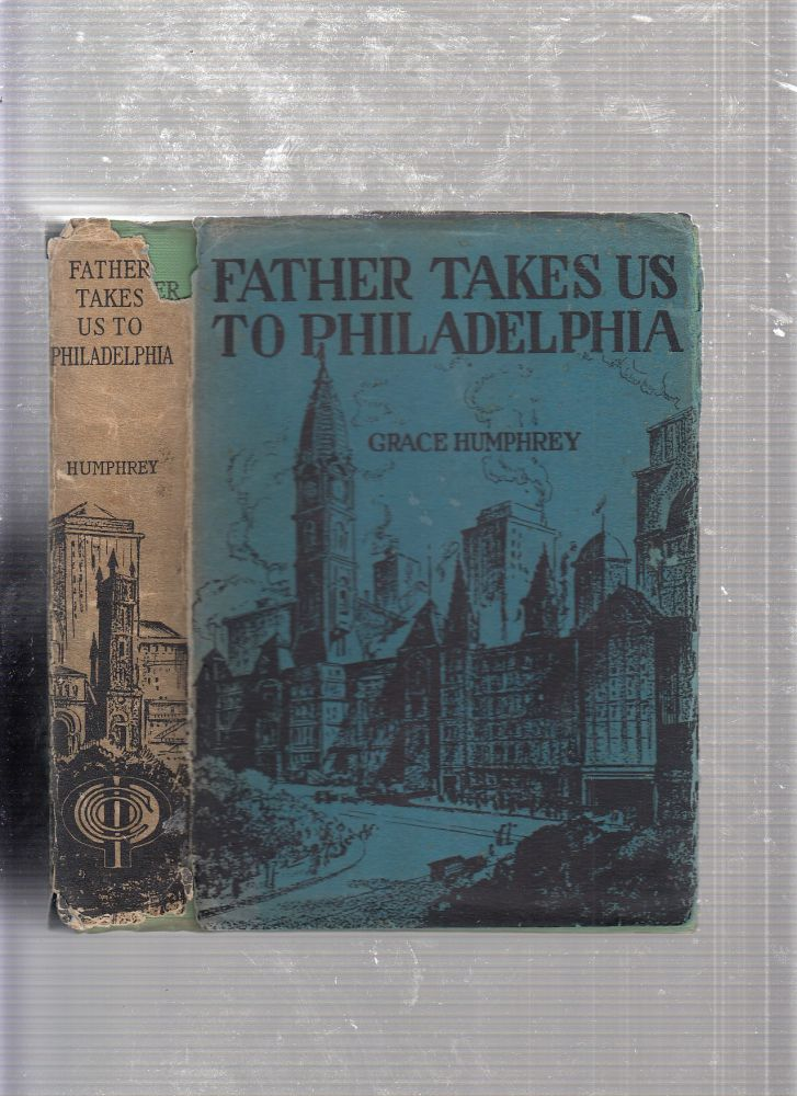 Father Takes Us To Philadelphia (in original dust jacket). Grace Humphrey.
