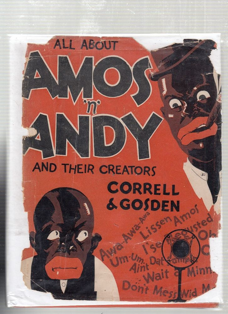 All About Amos 'n Andy and Their Creators Correll & Gosden. Charles J. Correll, Freeman F. Gosden.