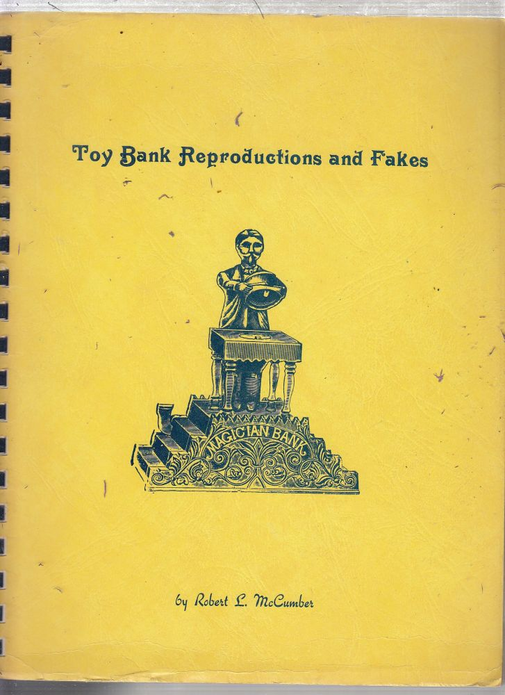 Toy Bank Reproductions and Fakes. Robert L. McCumber.