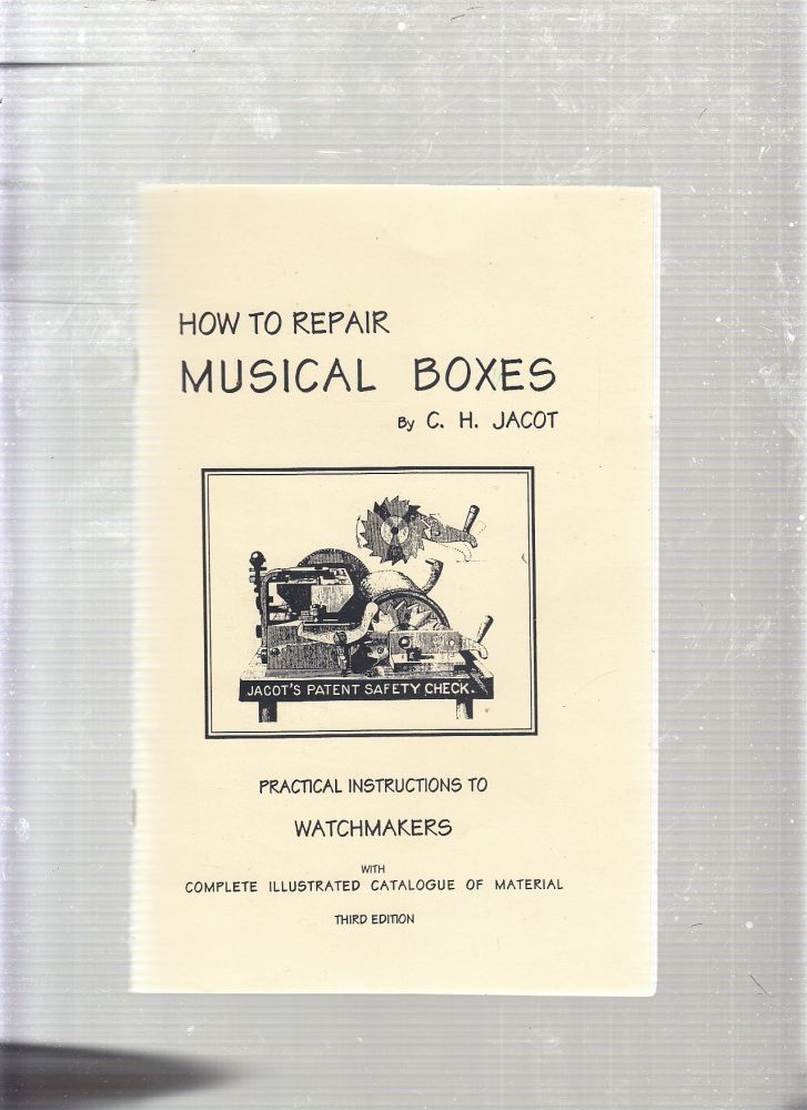 How to Repair Musical Boxes. C. H. Jacot.