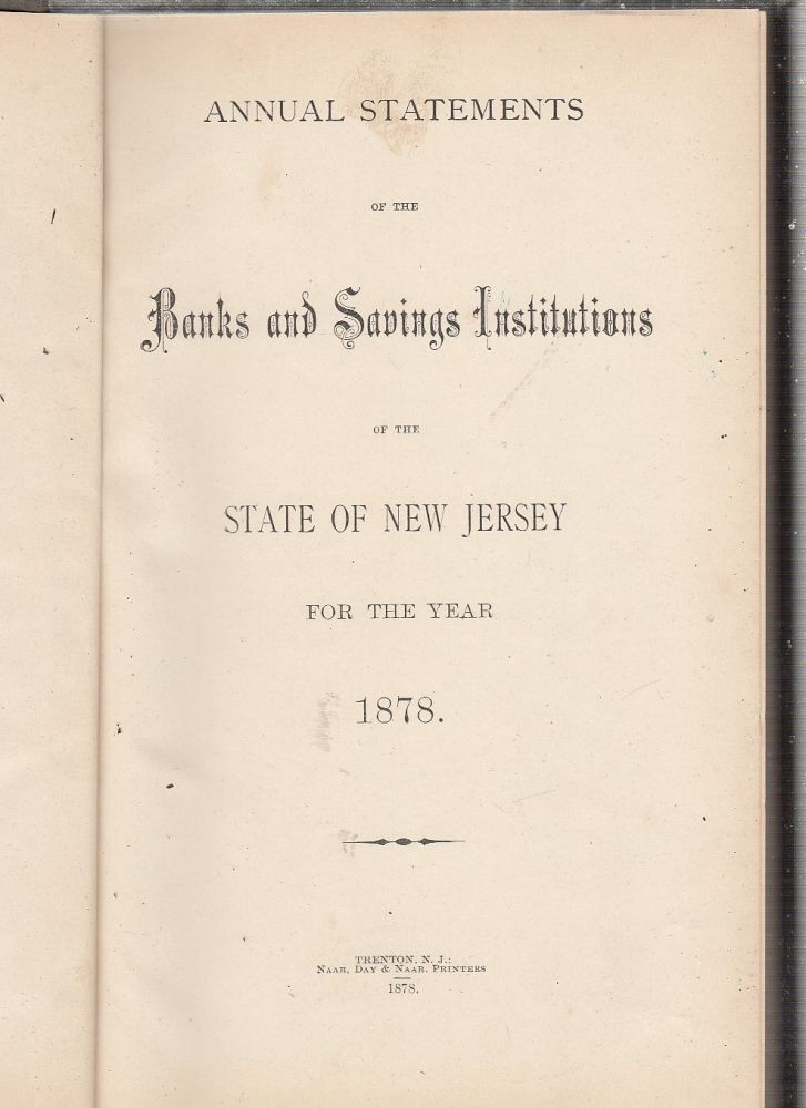 Annual Statements of the Banks and Savings Institutions of the State Of New Jersey for the Year 1878