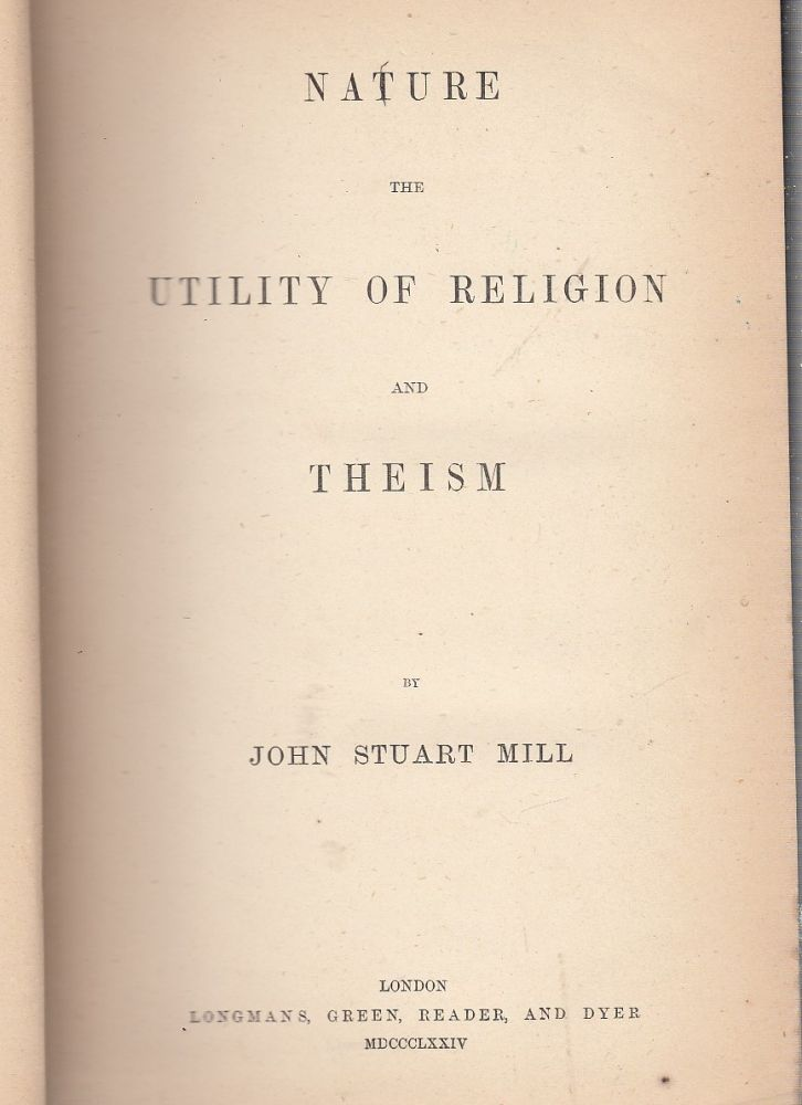 Nature the Utility of Religion and Theism. John Stuart Mill.
