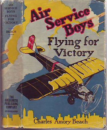 Air Service Boys: Flying for Victory or, Bombing the Last German Stronghold. Charles Amory Beach.