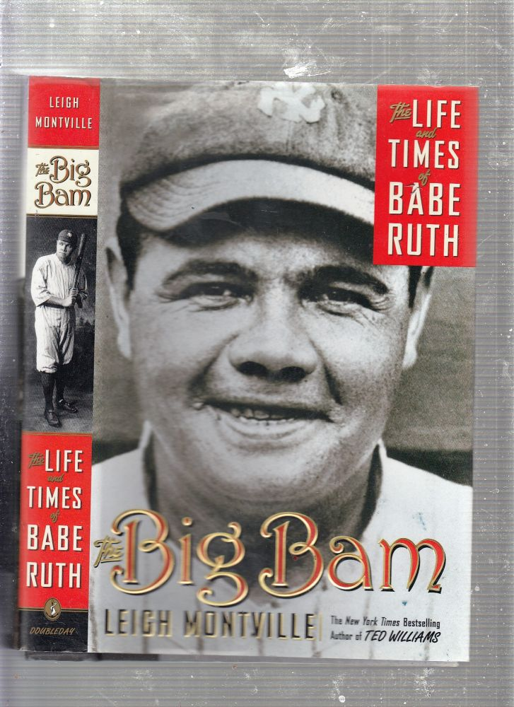 The Big Bam: The Life and Times of Babe Ruth. Leigh Montville.