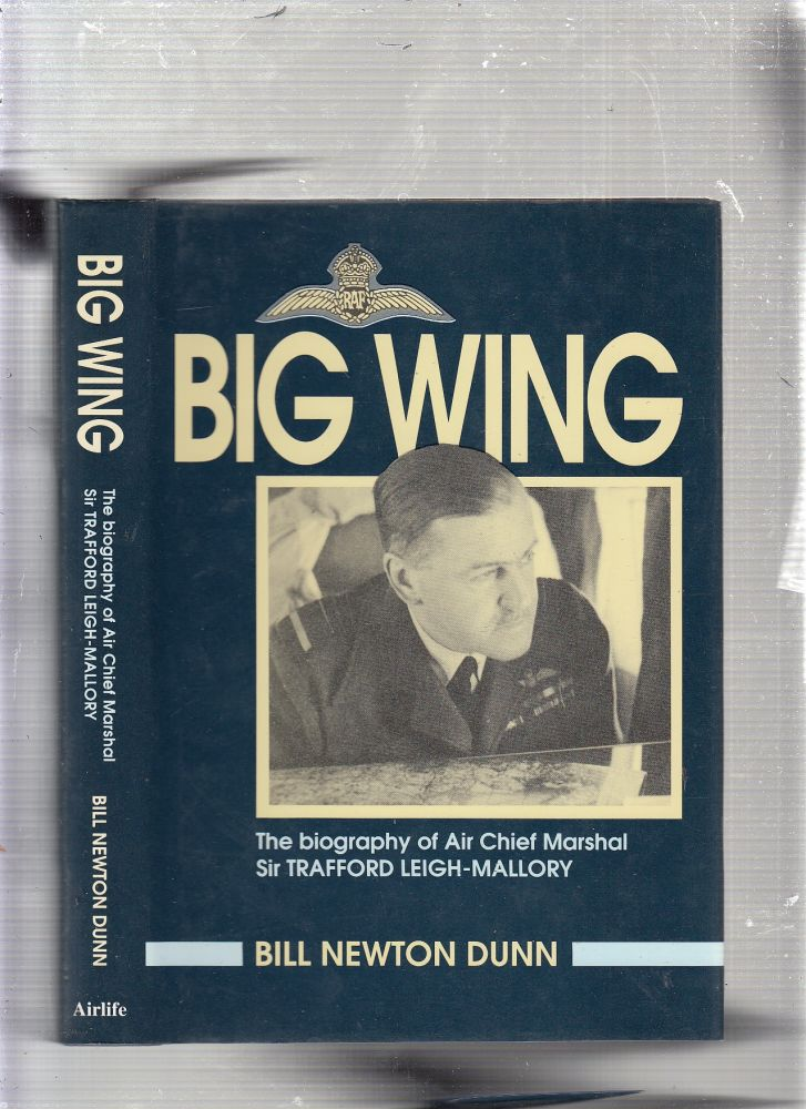 Big Wing: The Biography of Air Chief Marshall Sir Trafford Leigh-Mallory. Bill Newton Dunn.