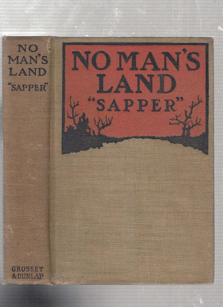 """No Man's Land. """"Sapper"""", pseud. Herman Cyril McNeile."""