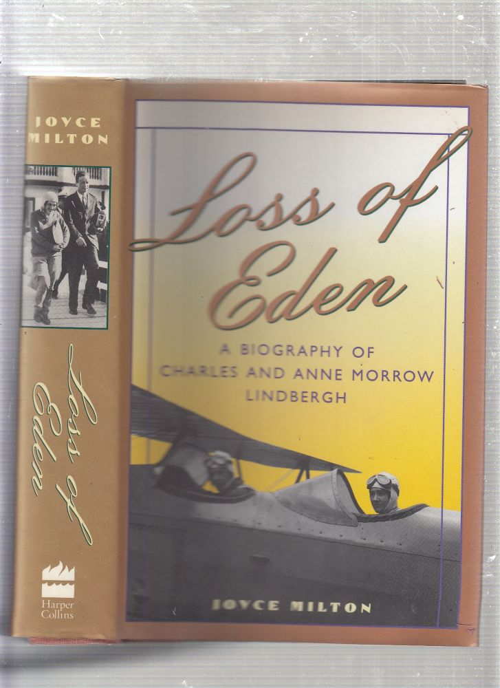 Loss of Eden: A Biography of Charles and Anne Morrow Lindbergh. Joyce Milton.