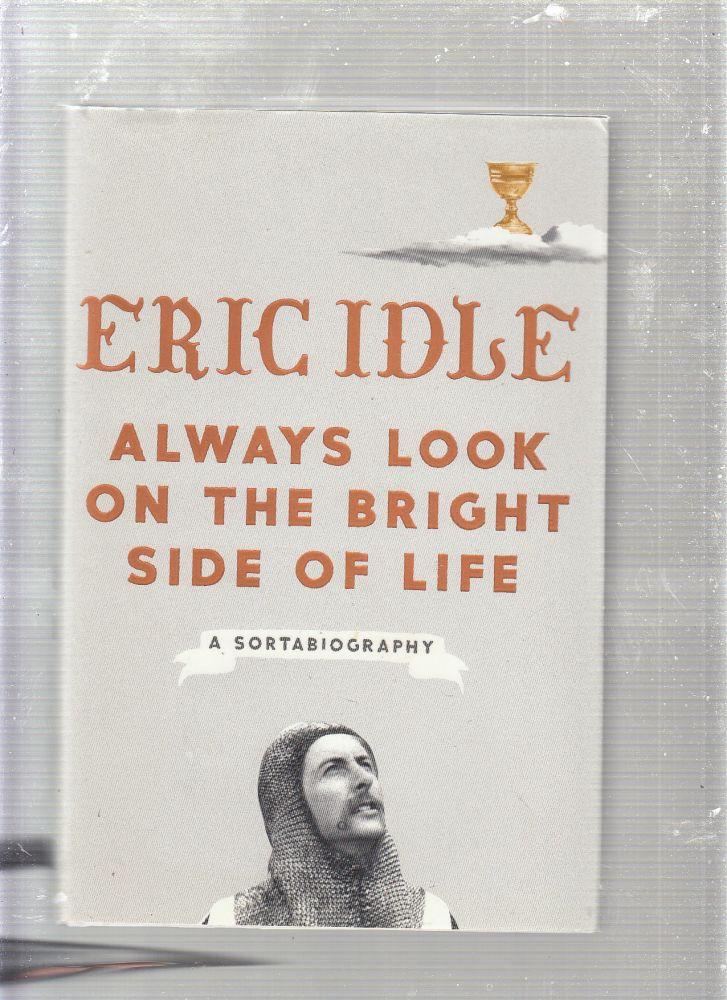 Always Look on the Bright Side of Life: A Sortabiography. Eric Idle.
