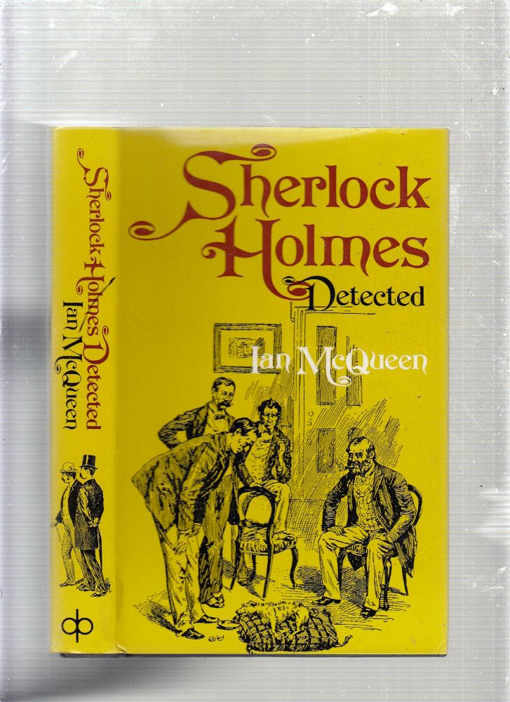 Sherlock Holmes Detected: The Problems of the Long Stories. Ian McQueen.
