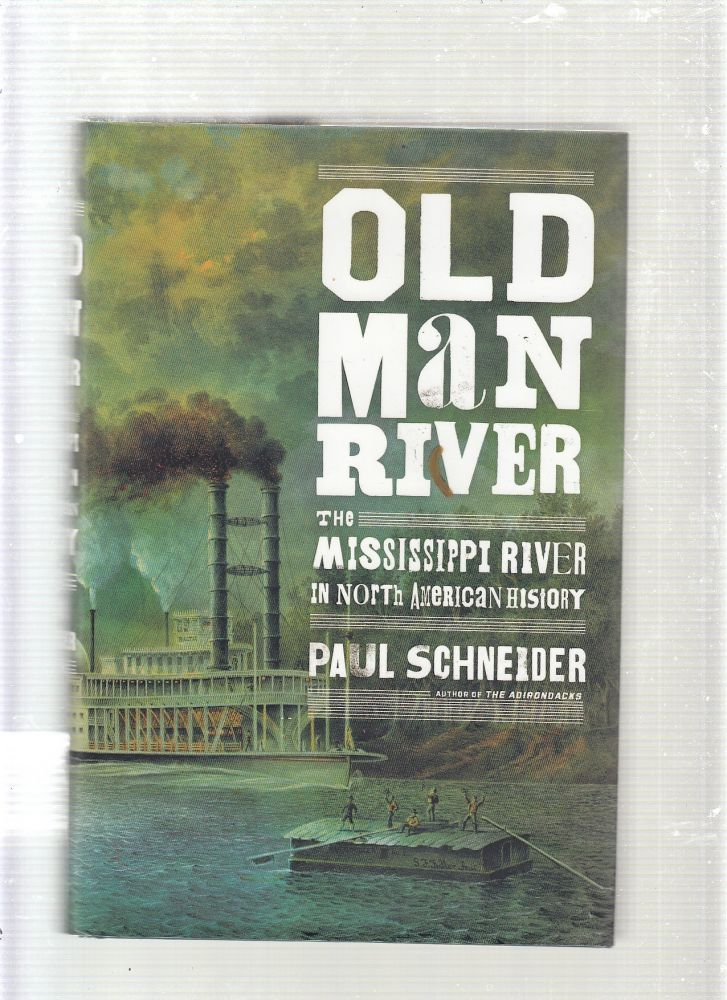 Old Man River: The Mississippi River in North American History. Paul Schneider.