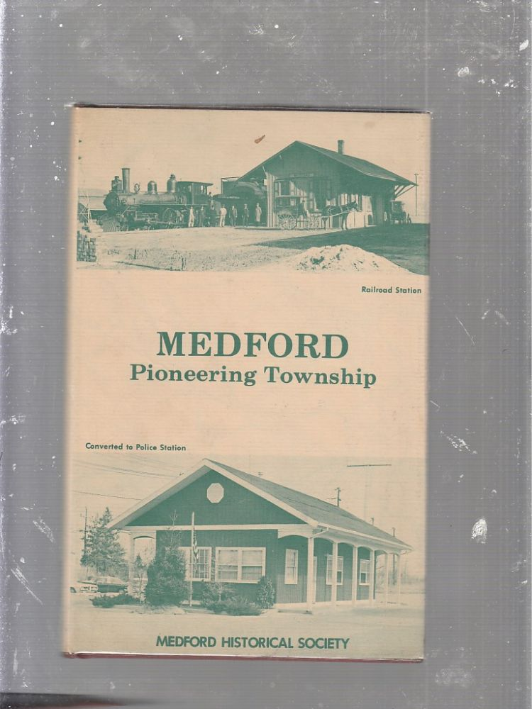 Medford: Pioneering Township [New Jersey]. Medford Historical Society, Margery Cridland.