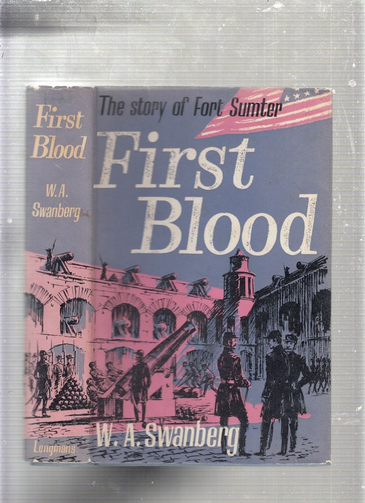 First Blood: The Story of Fort Sumter. W A. Swanberg.