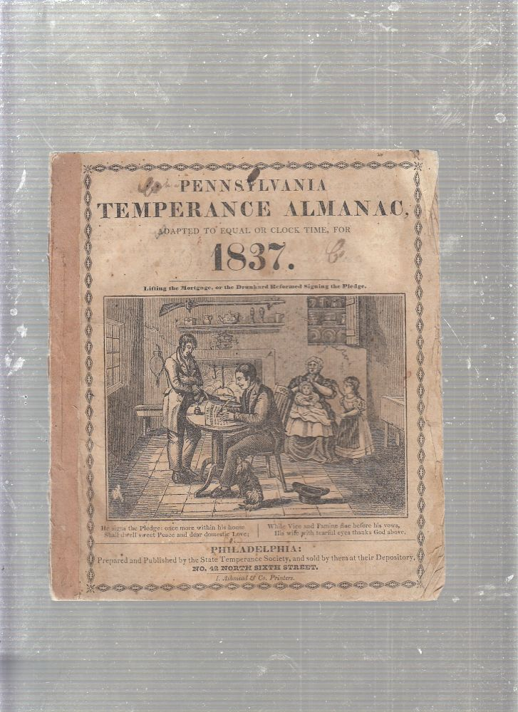 Pennsylvania Temperance Almanac adapted to Equal or Clock Time for 1837. Pennsylvania State Temperance Society.