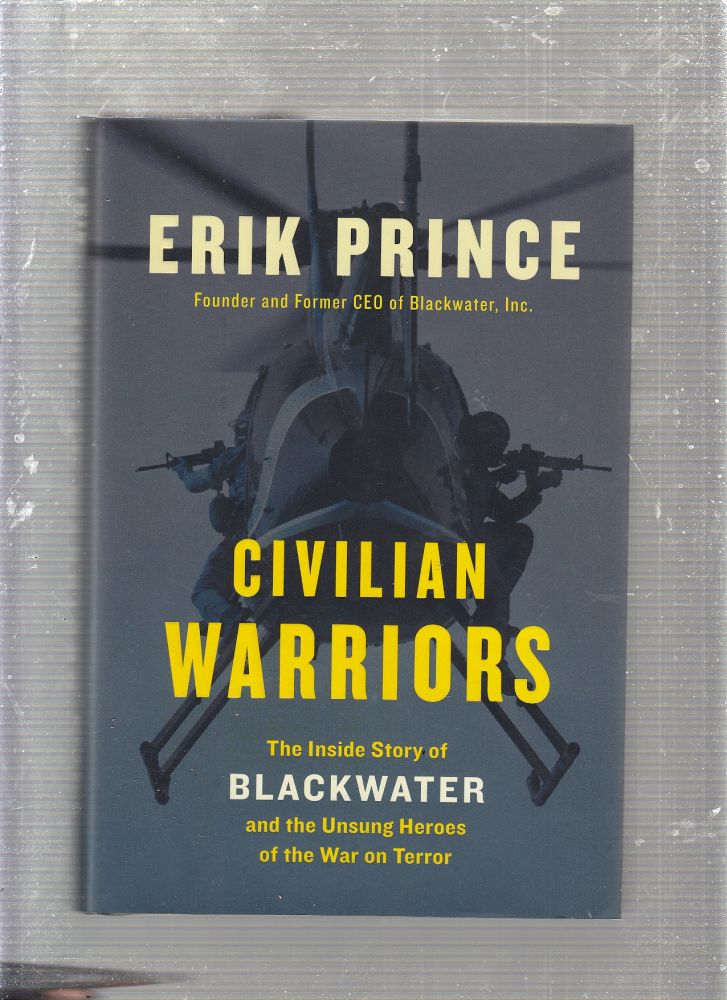 Civilian Warriors: The Inside Story of Blackwater and the Unsung Heroes of the War on Terror. Erik Prince.