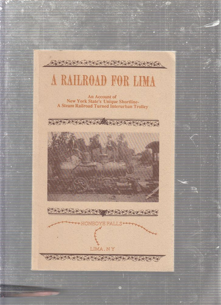 A Railroad For Lime: An Account of New York State's Unique Shortline. Paul S. Warboys.