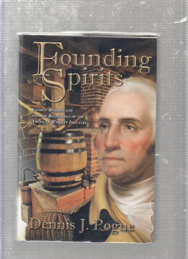 Founding Spirits: George Washington and the Beginnings of the American Whiskey Industry. Dennis J. Pogue.