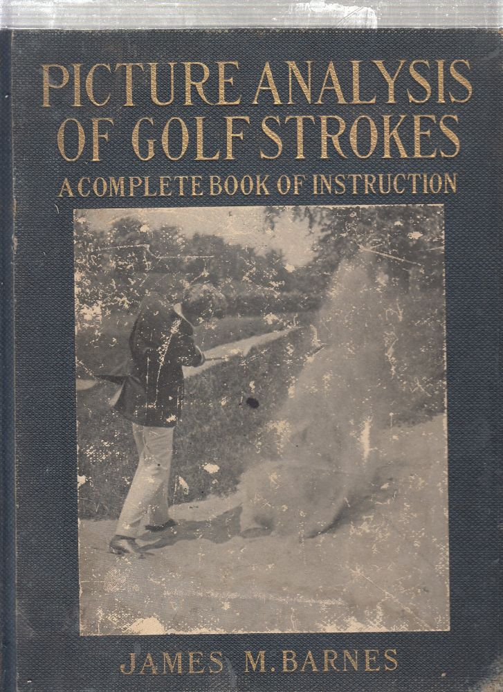 Picture Analysis Of Golf Strokes: A Complete Book of Instructions. James M. Barnes.