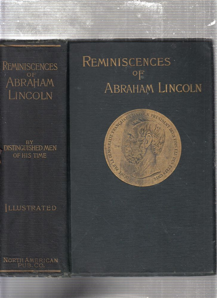 Reminiscences of Abraham Lincoln by Distinguished Men of His Time. Allen Thorndike Rice, coll. and ed.
