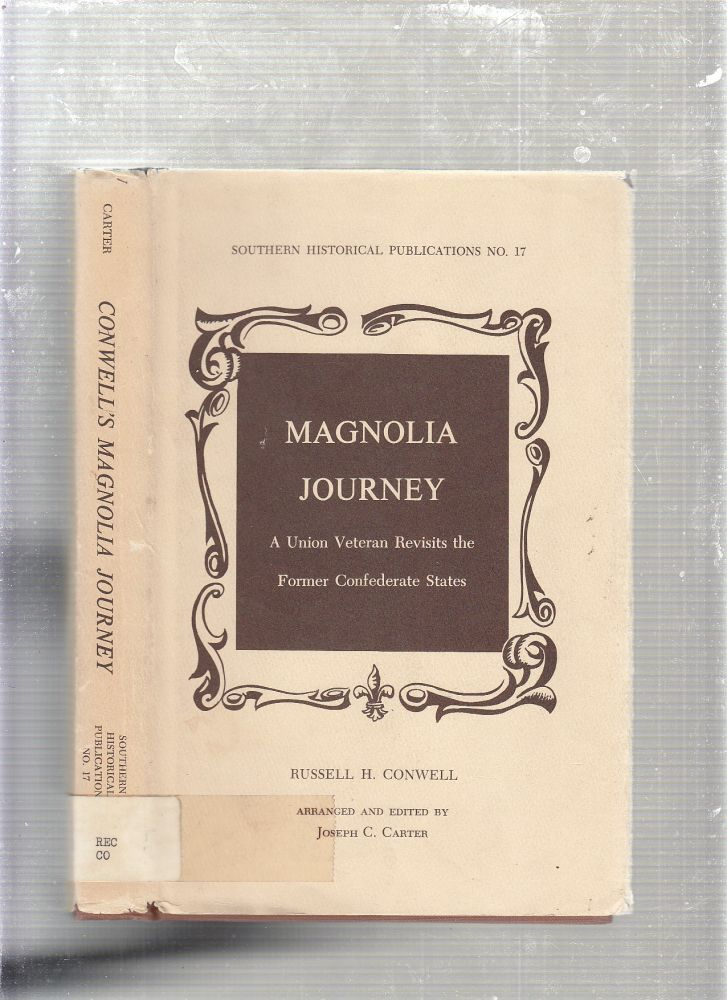 Magnolia Journey: A Union Veteran Revisits the Formed Confederate States (Southern Historical Publications No. 17). Russell H. Conwell, Joseph C. Carter.