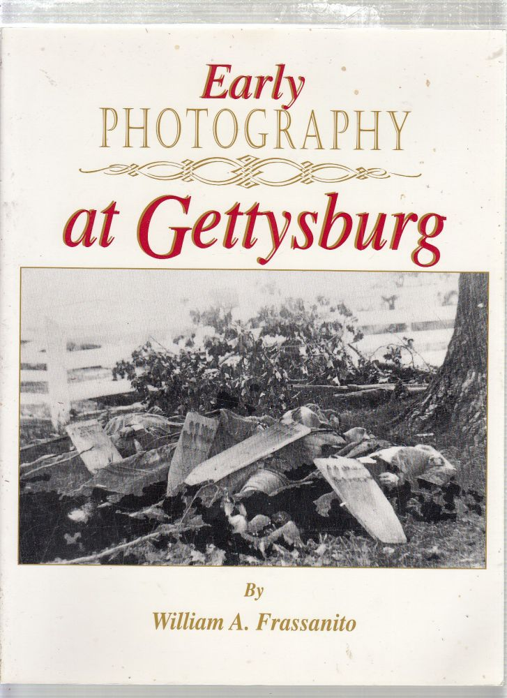 Early Photography at Gettysburg. William A. Frassanito.