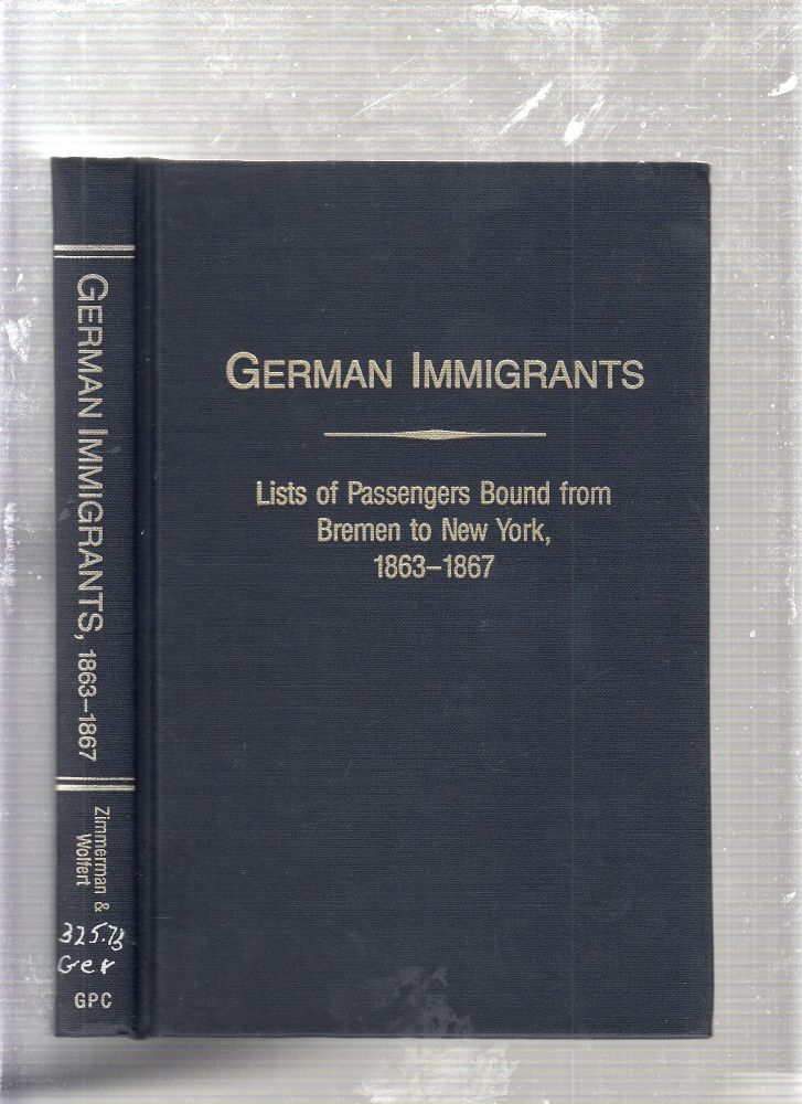 German Immigrants, Lists of Passengers Bound from Bremen to New York, 1863 - 1867 with Places of Origin. Gary J. Zimmerman, Marion Wolfert.