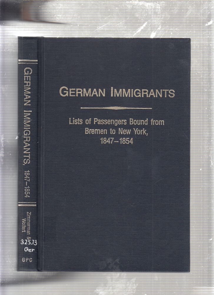 German Immigrants: Lists of Passengers Bound from Bremen to New York, 1847 - 1854, With Places of Origin. Gary J. Zimmerman, Marion Wolfert, Compiler.